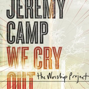 Jeremy Camp / We Cry Out