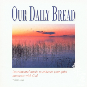 OUR DAILY BREAD 3 – Hymns of Evening